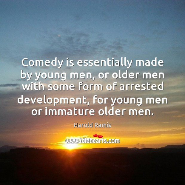 Image, Comedy is essentially made by young men, or older men with some