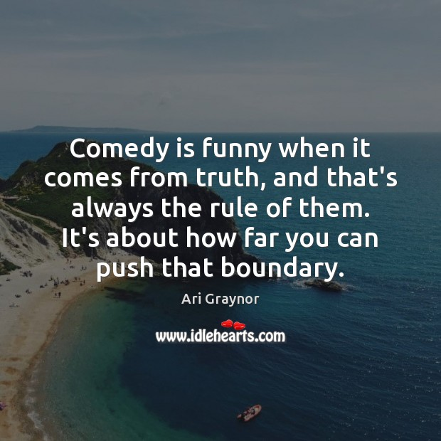 Comedy is funny when it comes from truth, and that's always the Image
