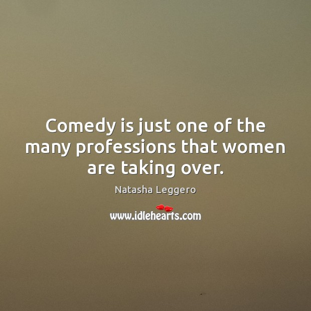 Comedy is just one of the many professions that women are taking over. Image