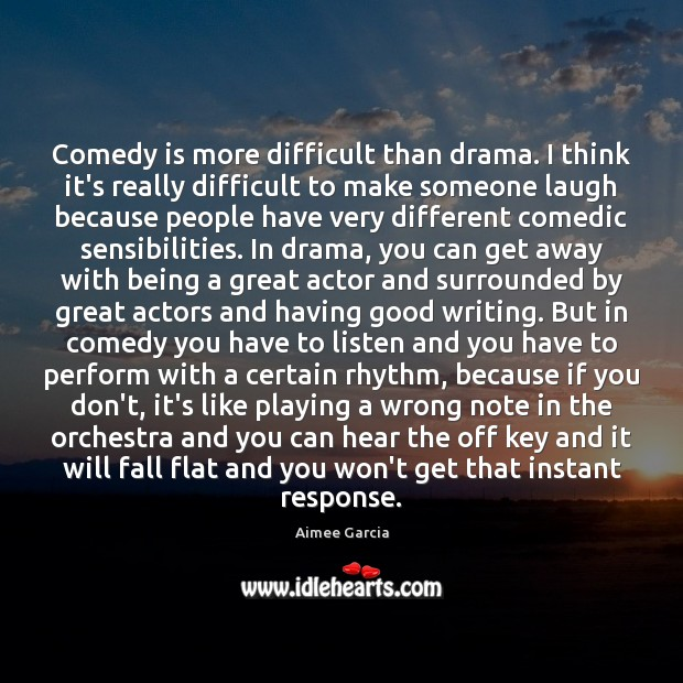Image, Comedy is more difficult than drama. I think it's really difficult to