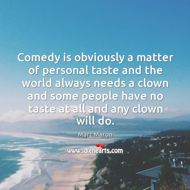 Image, Comedy is obviously a matter of personal taste and the world always needs a clown