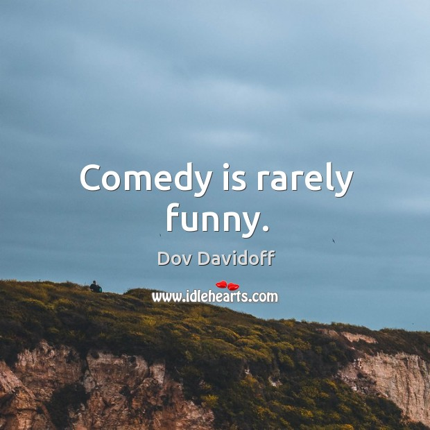 Image, Comedy is rarely funny.