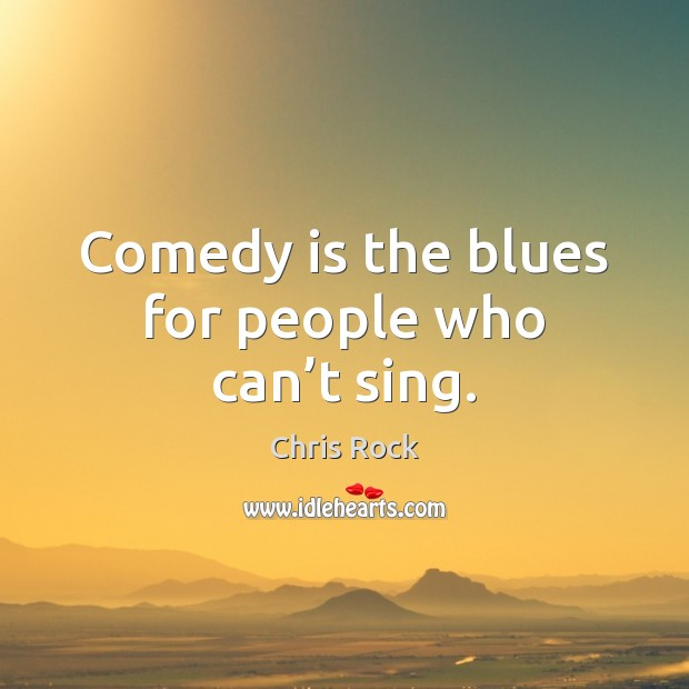 Comedy is the blues for people who can't sing. Image