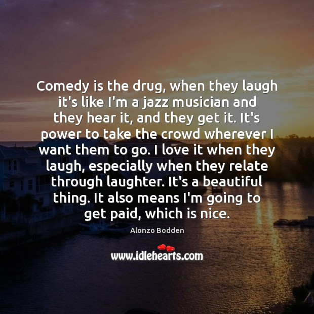 Image, Comedy is the drug, when they laugh it's like I'm a jazz