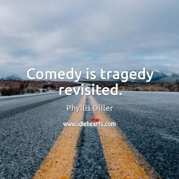 Comedy is tragedy revisited. Image