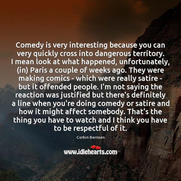Image, Comedy is very interesting because you can very quickly cross into dangerous
