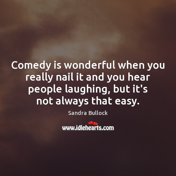 Image, Comedy is wonderful when you really nail it and you hear people