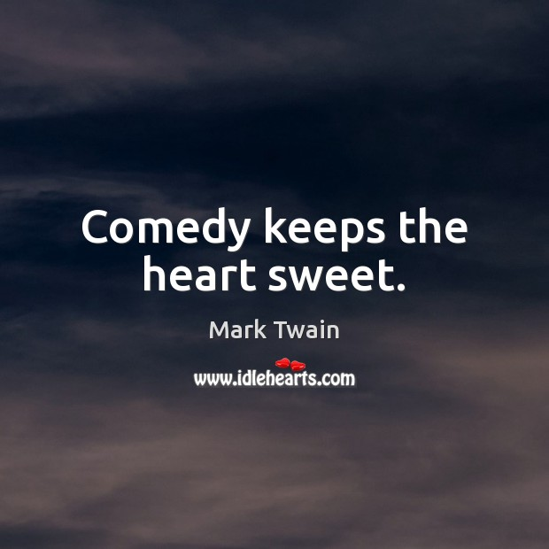 Comedy keeps the heart sweet. Image