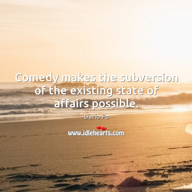 Comedy makes the subversion of the existing state of affairs possible. Image