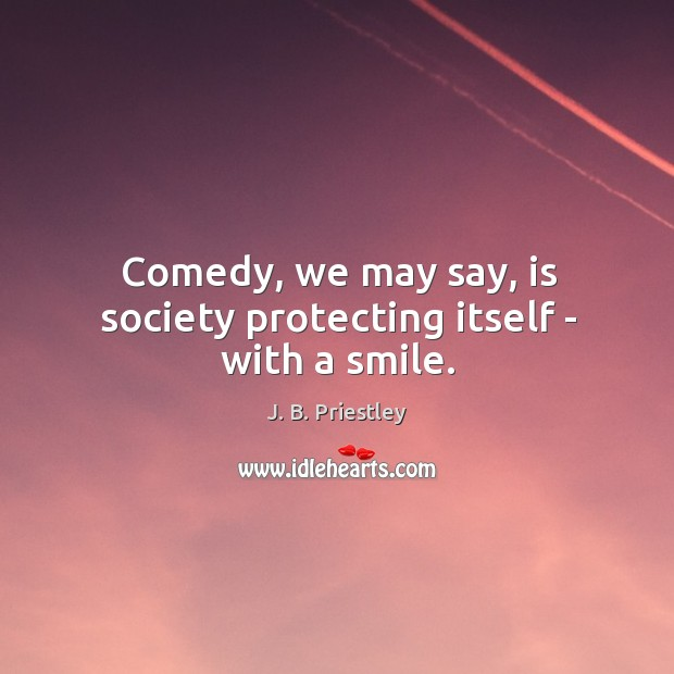 Comedy, we may say, is society protecting itself – with a smile. Image