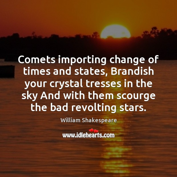 Image, Comets importing change of times and states, Brandish your crystal tresses in