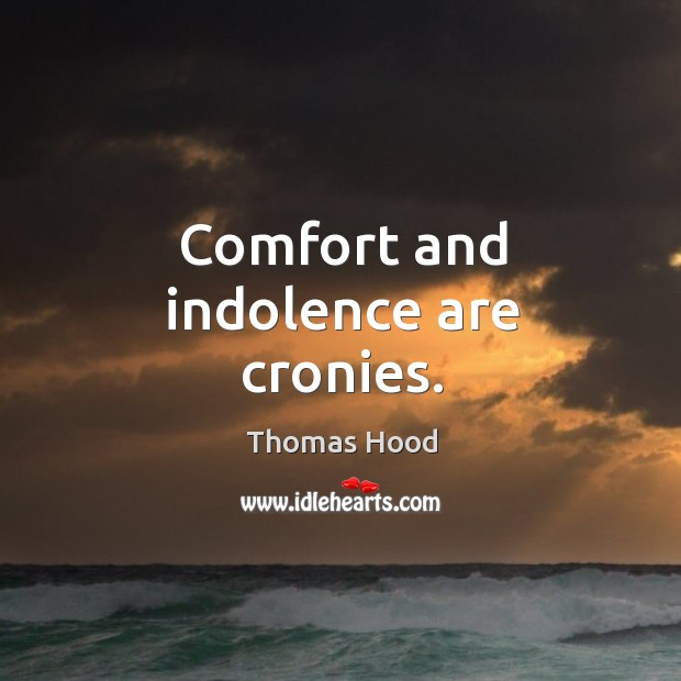 Comfort and indolence are cronies. Thomas Hood Picture Quote