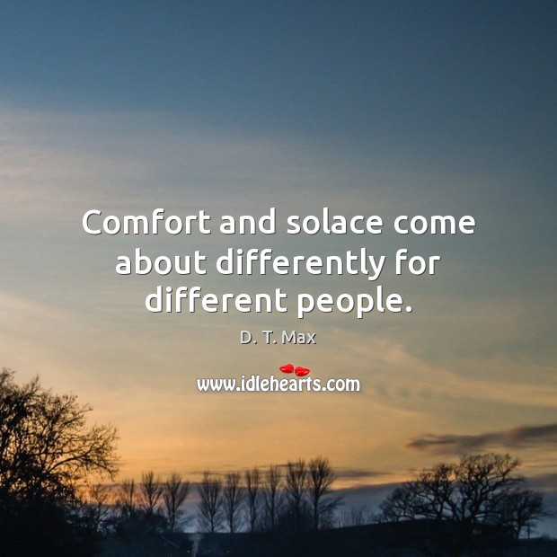 Comfort and solace come about differently for different people. Image