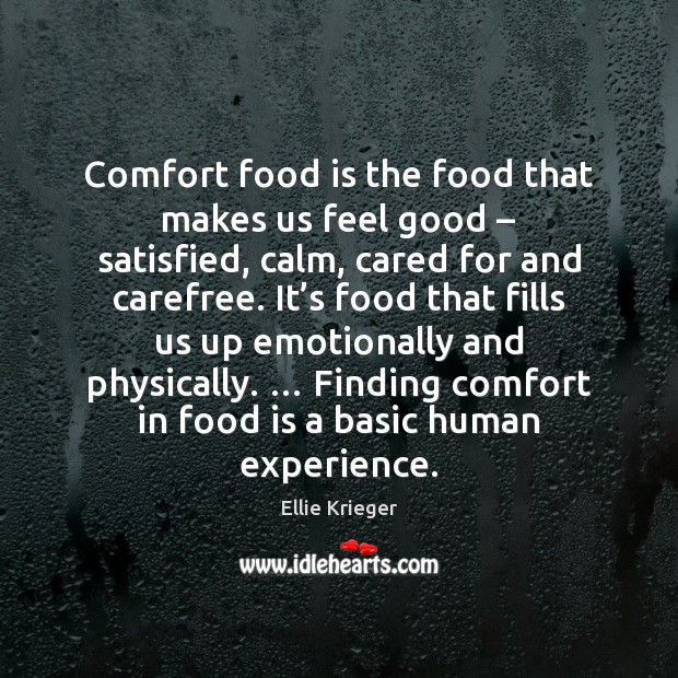 Comfort food is the food that makes us feel good – satisfied, calm, Ellie Krieger Picture Quote