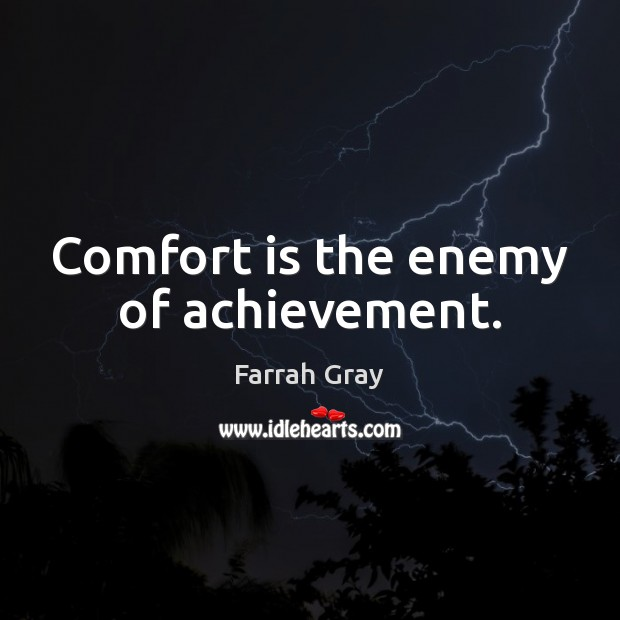 Comfort is the enemy of achievement. Enemy Quotes Image