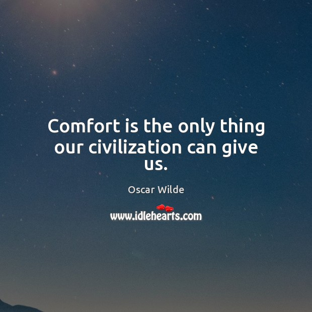 Image, Comfort is the only thing our civilization can give us.