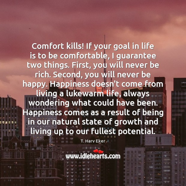 Comfort kills! If your goal in life is to be comfortable, I Image