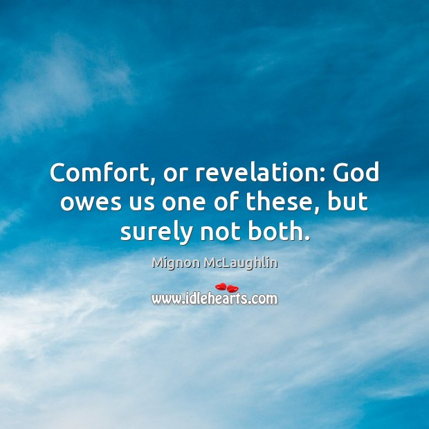 Comfort, or revelation: God owes us one of these, but surely not both. Image
