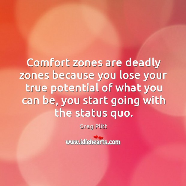 Comfort zones are deadly zones because you lose your true potential of Image