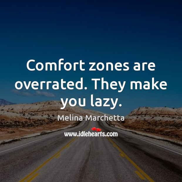 Image, Comfort zones are overrated. They make you lazy.