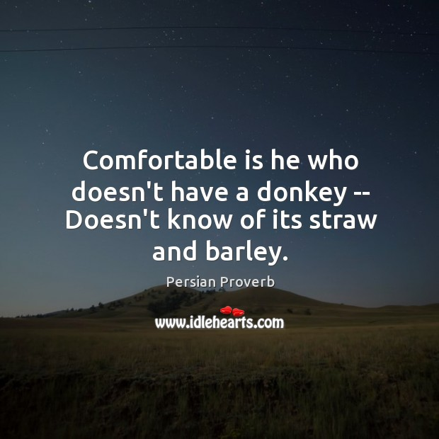 Comfortable is he who doesn't have a donkey Persian Proverbs Image