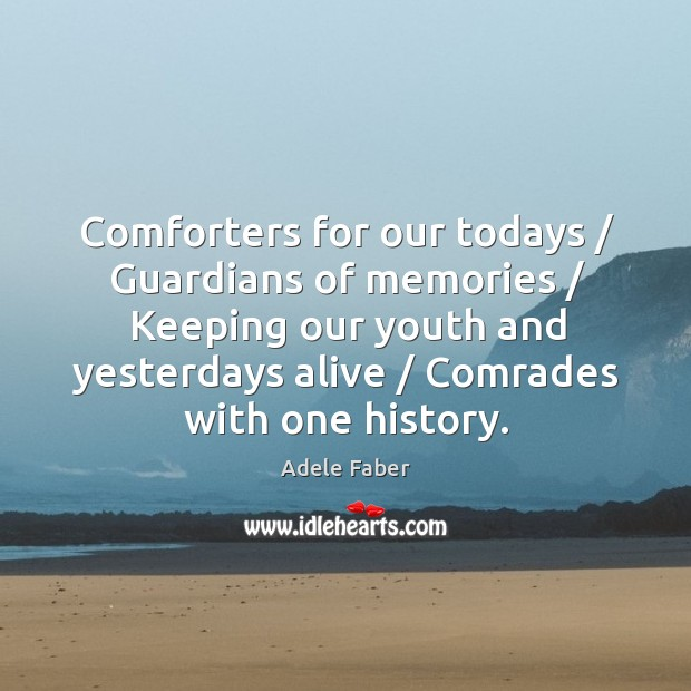 Image, Comforters for our todays / Guardians of memories / Keeping our youth and yesterdays