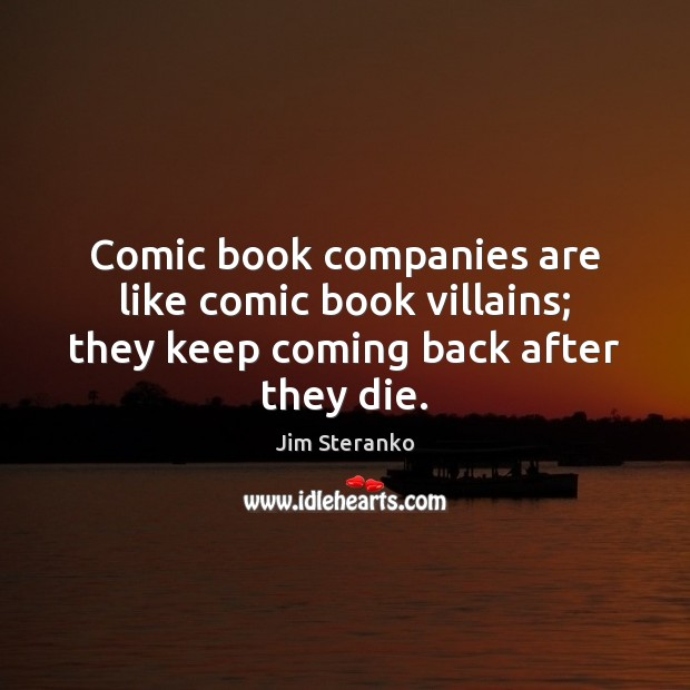 Comic book companies are like comic book villains; they keep coming back after they die. Image