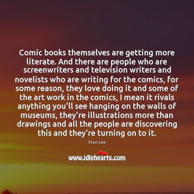 Image, Comic books themselves are getting more literate. And there are people who