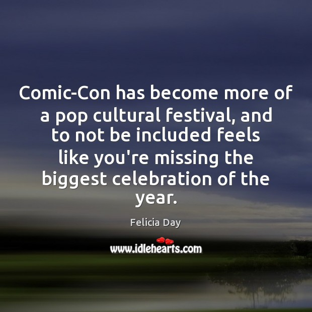 Comic-Con has become more of a pop cultural festival, and to not Image
