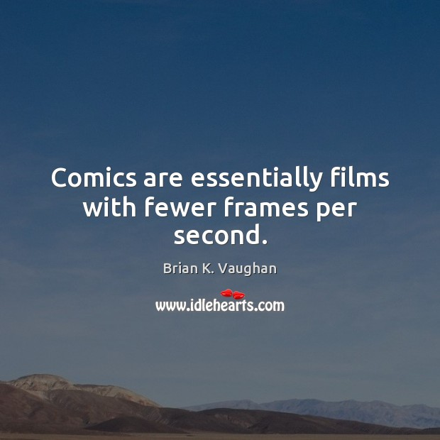 Image, Comics are essentially films with fewer frames per second.