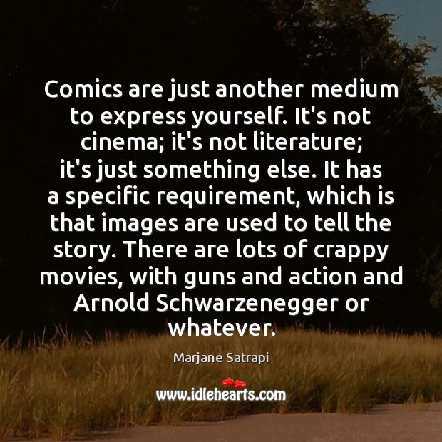 Comics are just another medium to express yourself. It's not cinema; it's Image