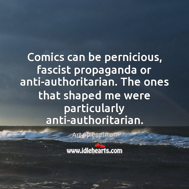 Image, Comics can be pernicious, fascist propaganda or anti-authoritarian. The ones that shaped