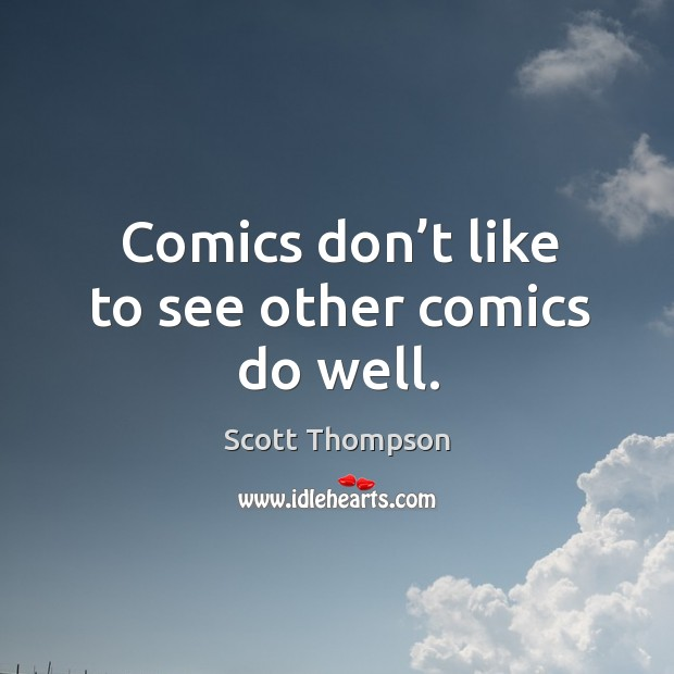 Comics don't like to see other comics do well. Image