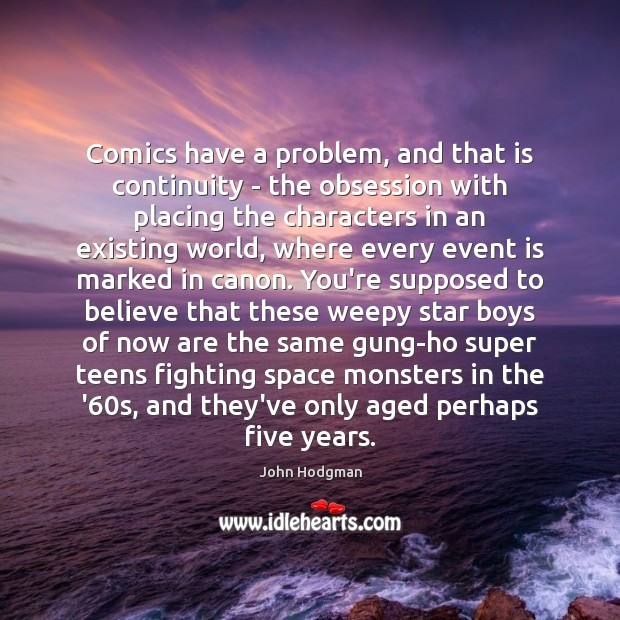 John Hodgman Picture Quote image saying: Comics have a problem, and that is continuity – the obsession with