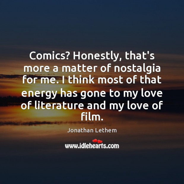 Image, Comics? Honestly, that's more a matter of nostalgia for me. I think