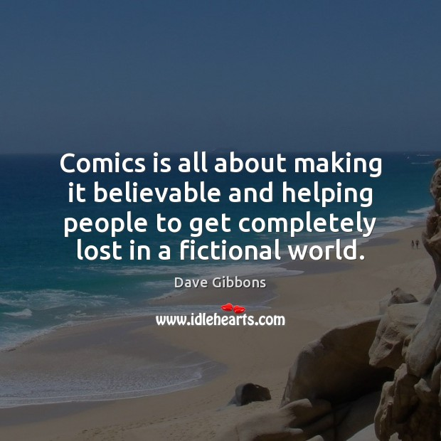 Comics is all about making it believable and helping people to get Image