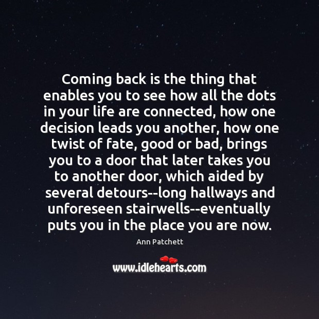 Image, Coming back is the thing that enables you to see how all