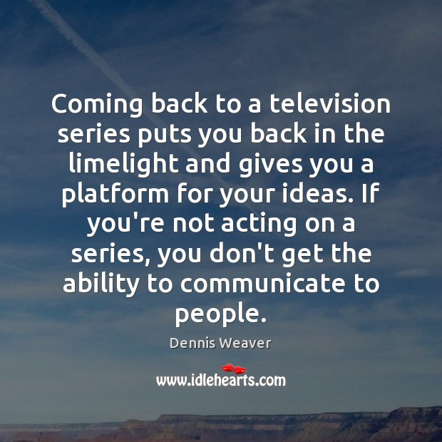 Coming back to a television series puts you back in the limelight Image