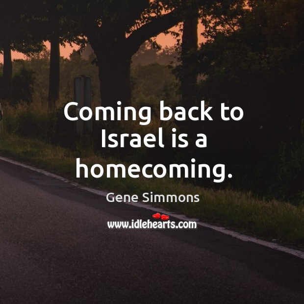 Coming back to Israel is a homecoming. Image