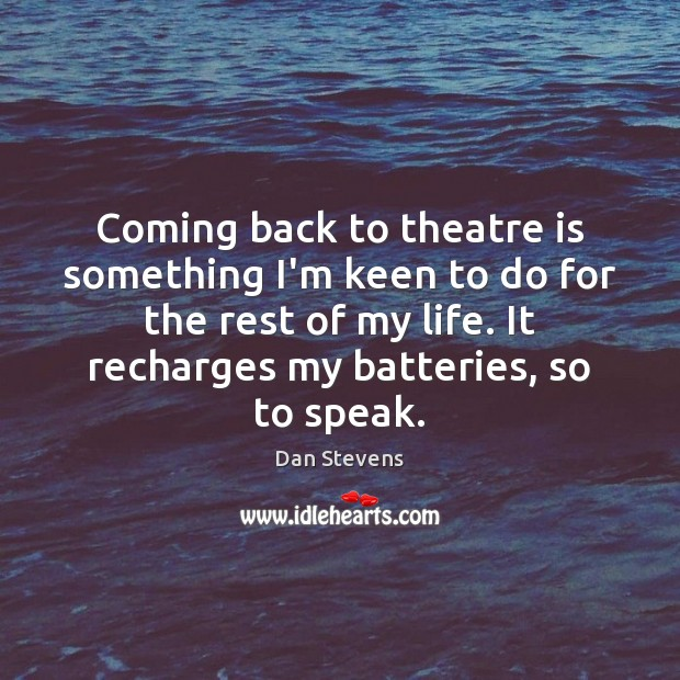 Coming back to theatre is something I'm keen to do for the Dan Stevens Picture Quote