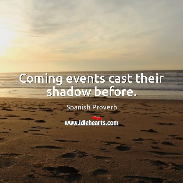Coming events cast their shadow before. Spanish Proverbs Image