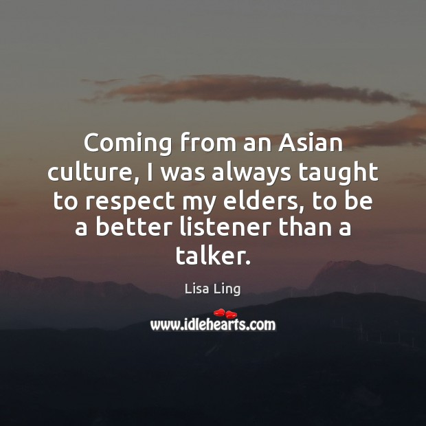 Image, Coming from an Asian culture, I was always taught to respect my