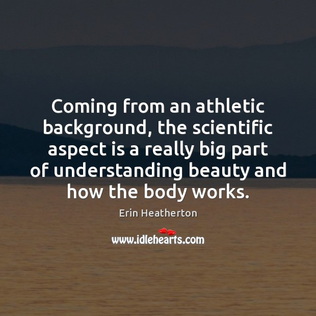 Image, Coming from an athletic background, the scientific aspect is a really big