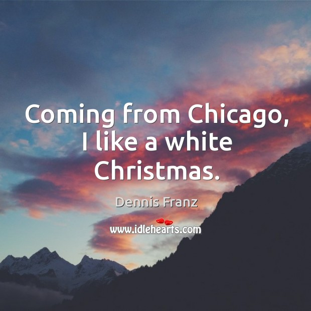 Coming from chicago, I like a white christmas. Image
