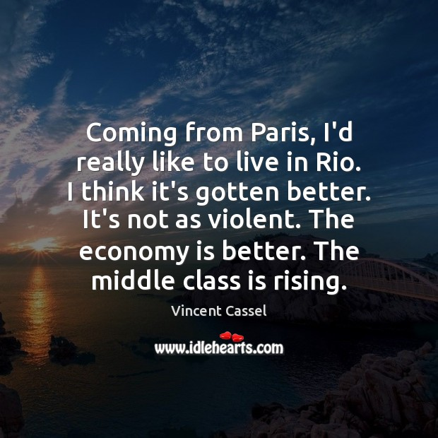 Image, Coming from Paris, I'd really like to live in Rio. I think