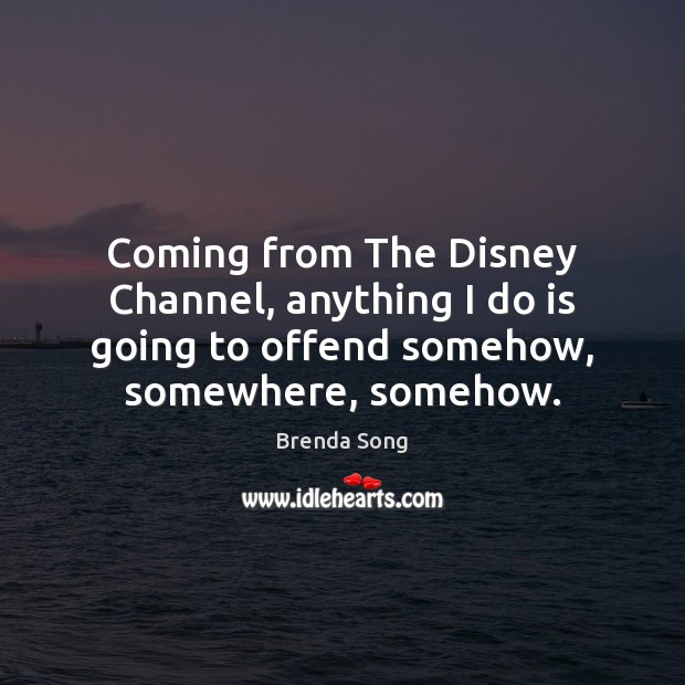 Coming from The Disney Channel, anything I do is going to offend Image