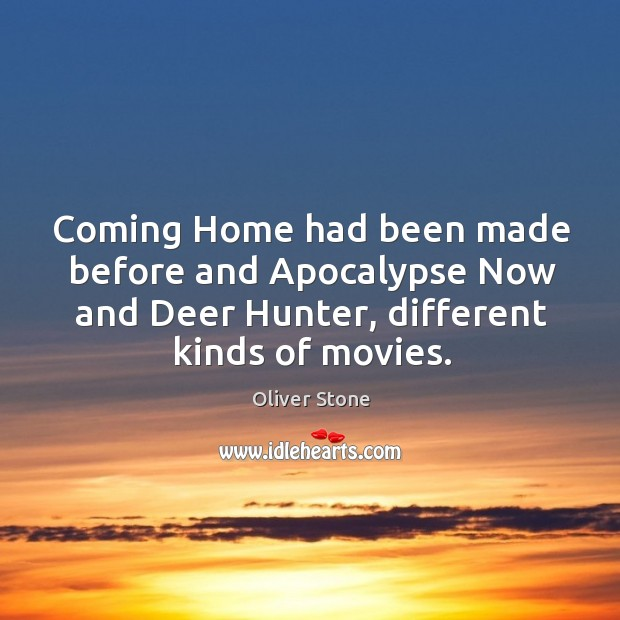 Coming home had been made before and apocalypse now and deer hunter, different kinds of movies. Oliver Stone Picture Quote