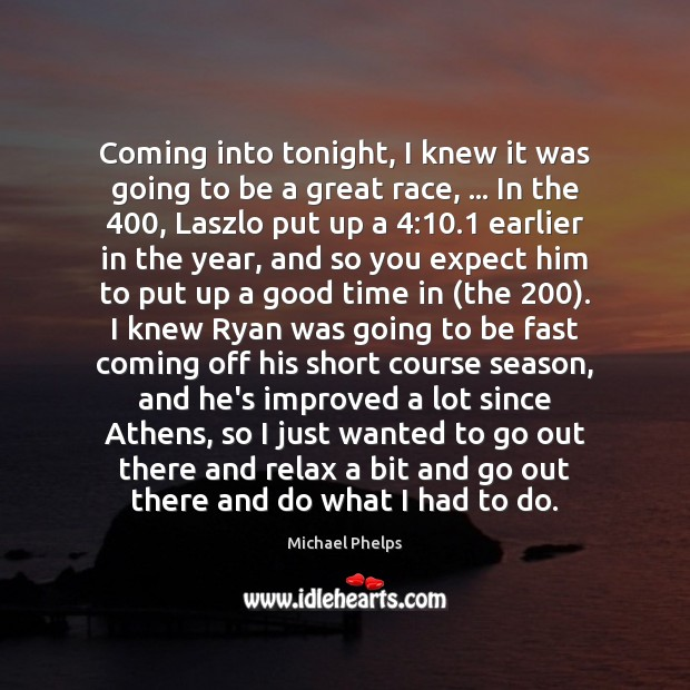 Coming into tonight, I knew it was going to be a great Michael Phelps Picture Quote