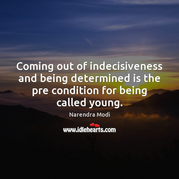 Image, Coming out of indecisiveness and being determined is the pre condition for