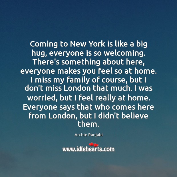 Coming to New York is like a big hug, everyone is so Archie Panjabi Picture Quote